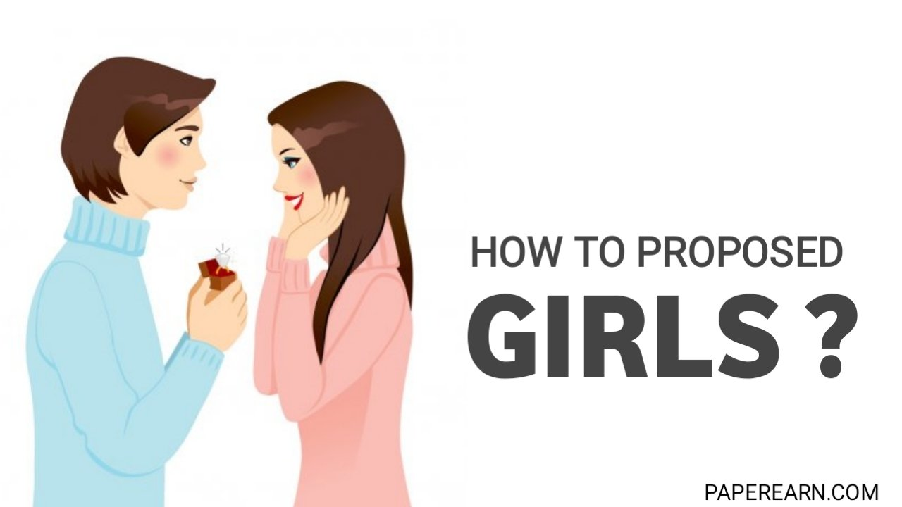 How to Propose Girls to Make Girlfriends - paperearn.com